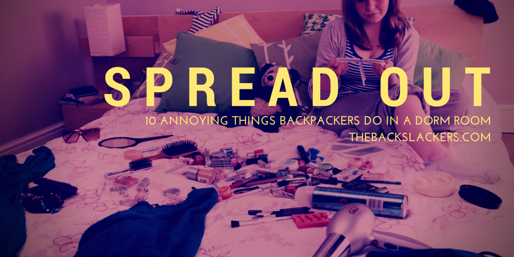 Spread Out - 10 Annoying Things Backpackers Do in a Dorm Room