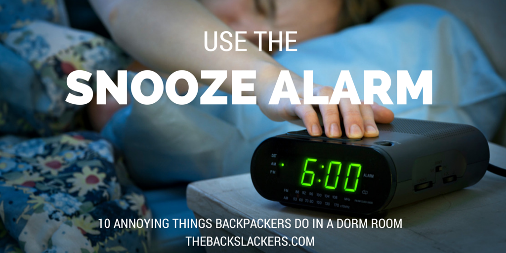 Use the Snooze Alarm - 10 Annoying Things Backpackers Do in a Dorm Room