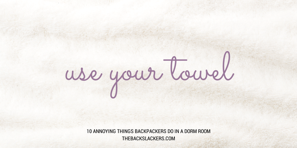 Use Your Towel - 10 Annoying Things Backpackers Do in a Dorm Room