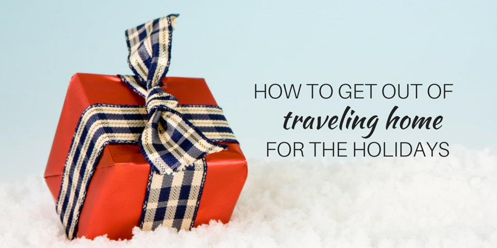 How to Get Out of Traveling Home for the Holidays