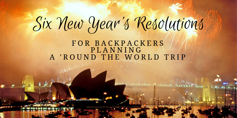 Six Resolutions for Backpackers Planning a 'Round the World Trip