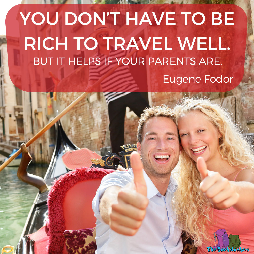 You don't have to be rich to travel well. But it helps if your parents are. - Eugene Fodor