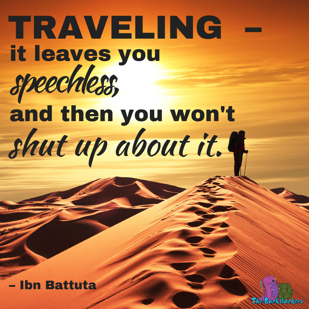 Traveling - it leaves you speechless and then you won't shut up about it. - Ibn Battuta