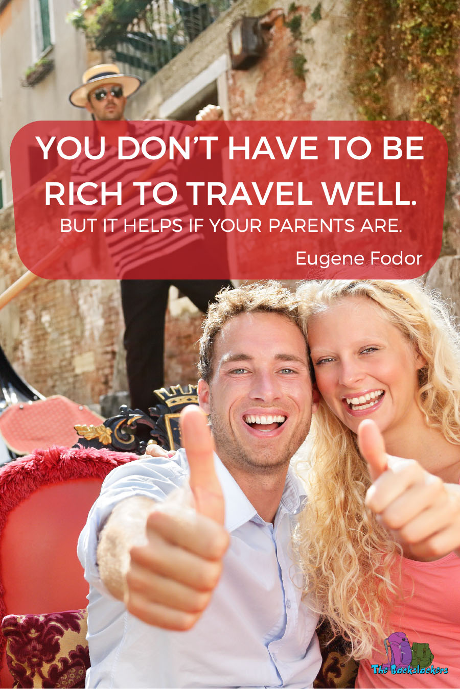You Don't Have To Be Rich To Travel Well. But It Helps If Your Parents Are. – Eugene Fodor | 10 Travel Quotes for Backpackers (Like You've Never Heard Them Before)