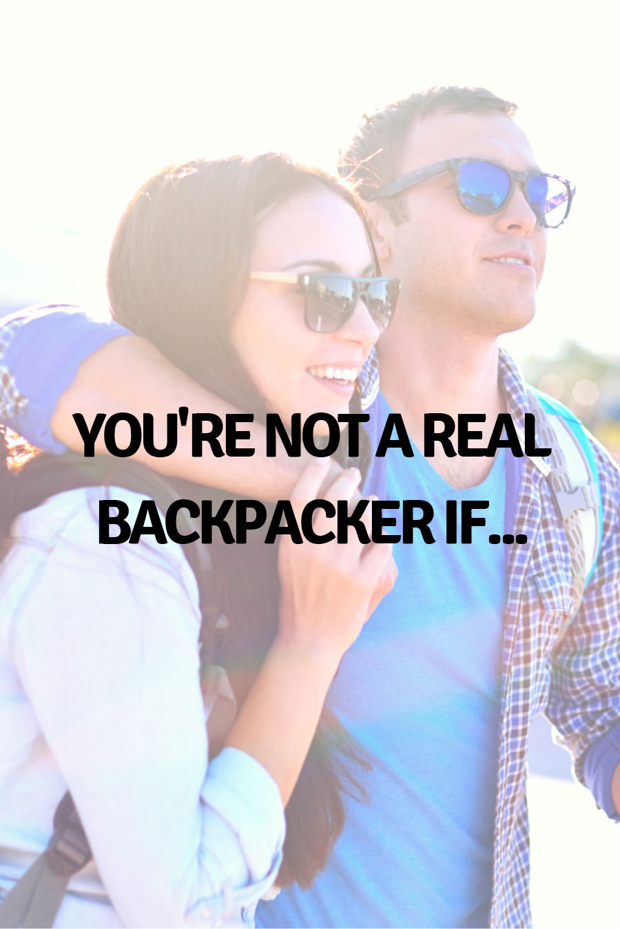 You're not a real backpacker if...
