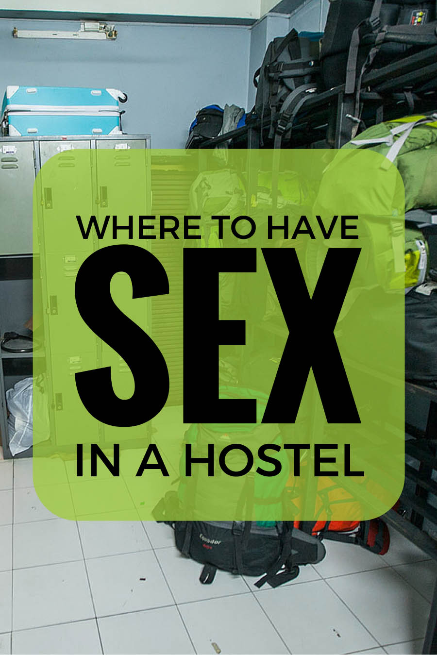 Where and how to have sex in a hostel - the best places for backpacker hookups when staying in a hostel.