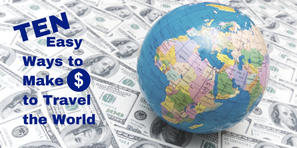 Ten Easy Ways to Make Money to Travel the World