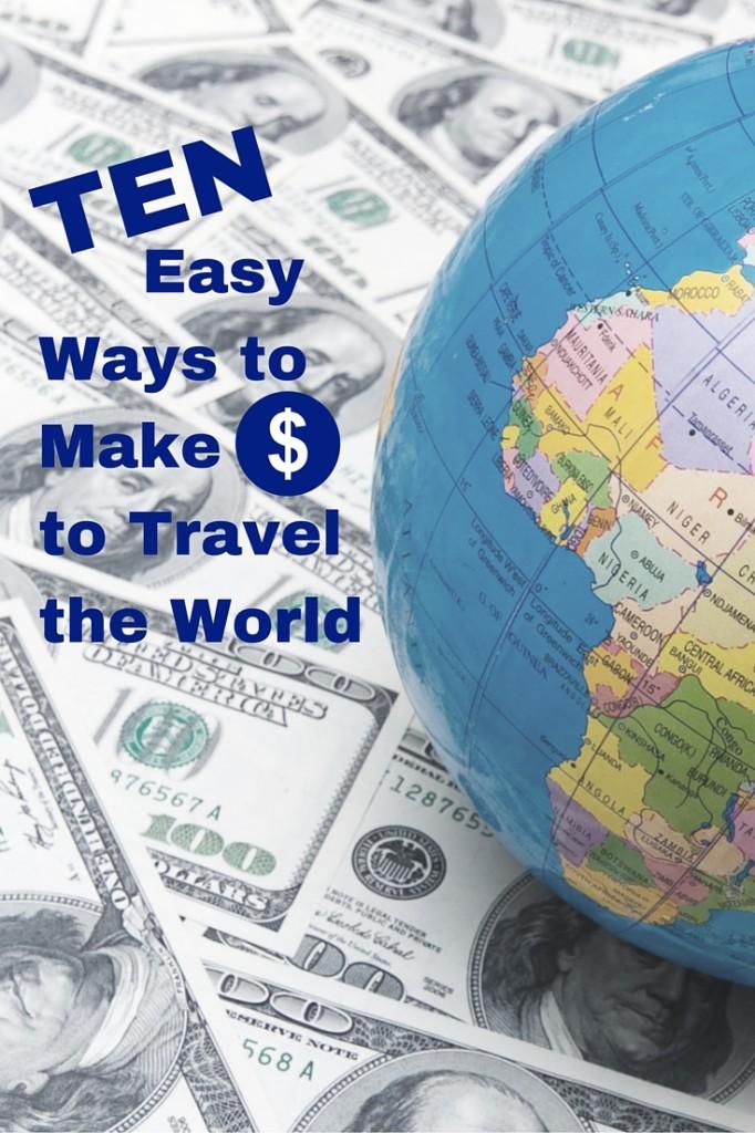 Ten Easy Ways to Make Money to Travel the World!