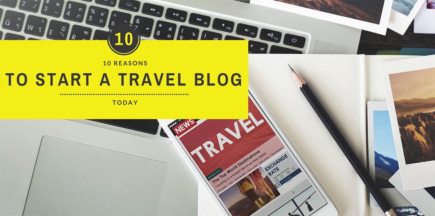 Ten Reasons to Start a Travel Blog Today