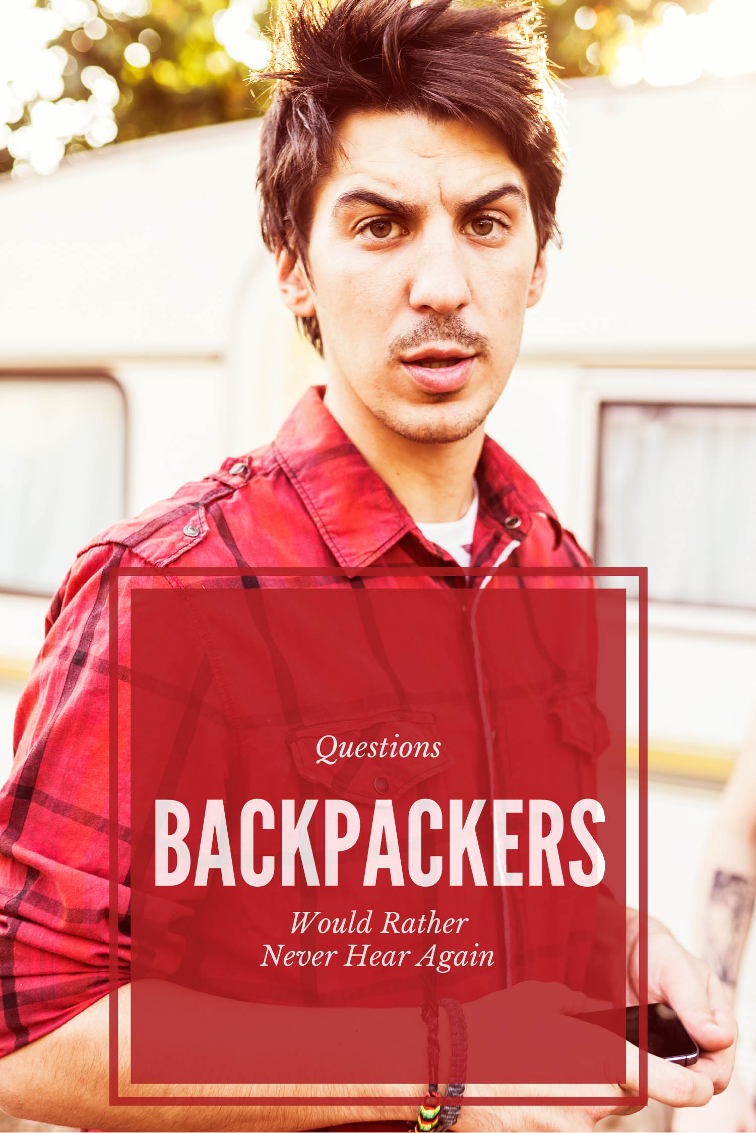 Questions Backpackers Would Rather Never Hear Again