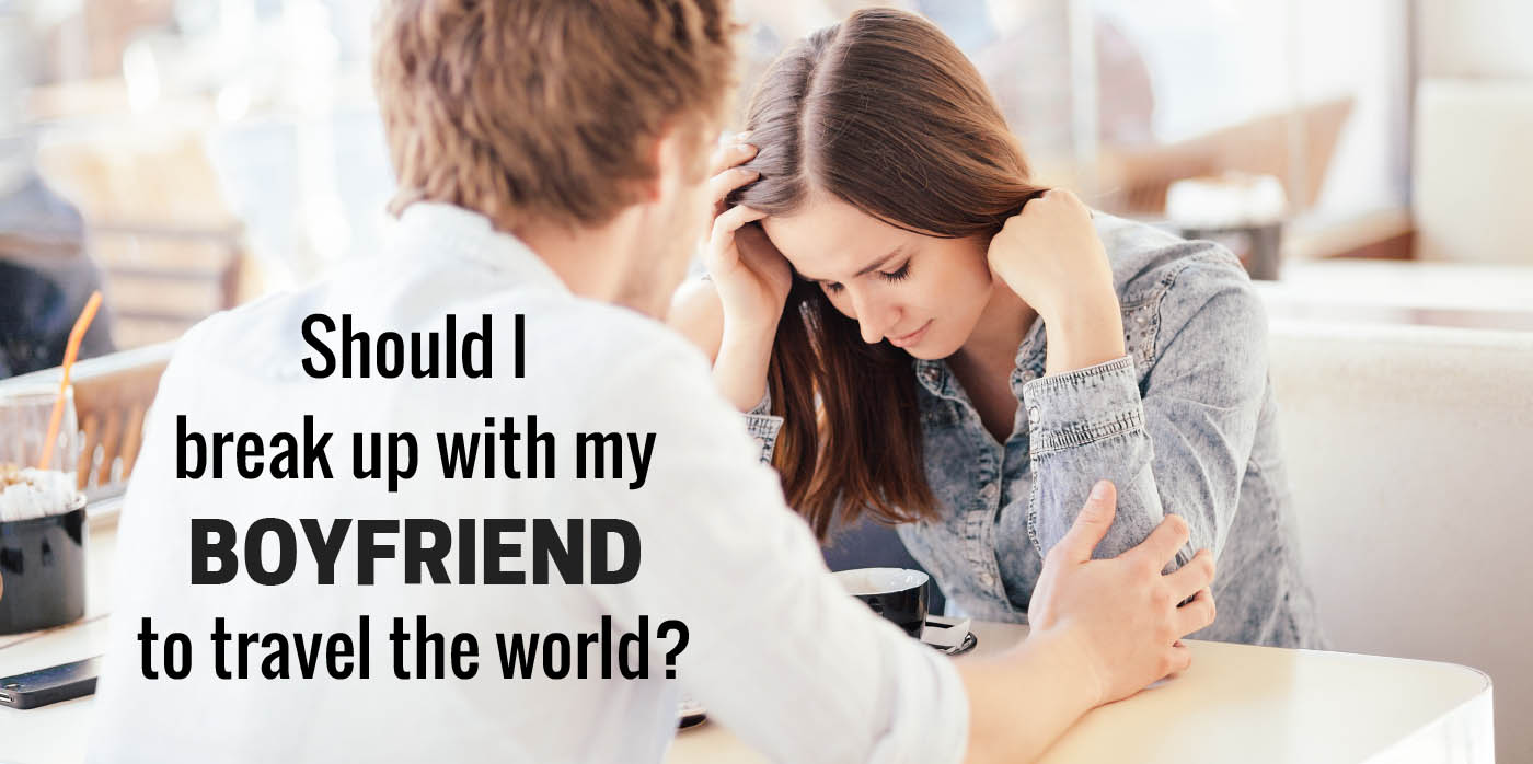 Should I break up with my boyfriend to travel the world?