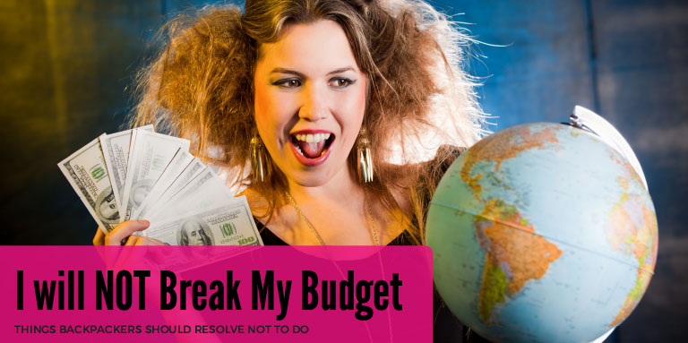 Eight Things Backpackers Should Resolve NOT to do in 2016 - I will NOT Break My Budget