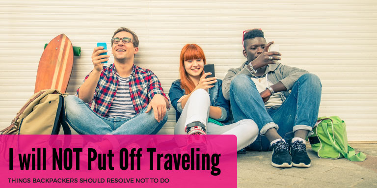 Eight Things Backpackers Should Resolve NOT to do in 2016 - I will NOT Put Off Traveling