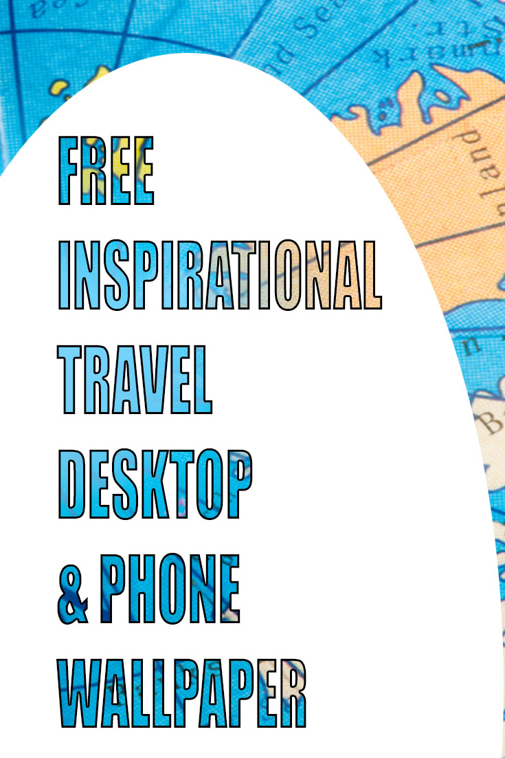 Free inspirational travel desktop & phone wallpaper
