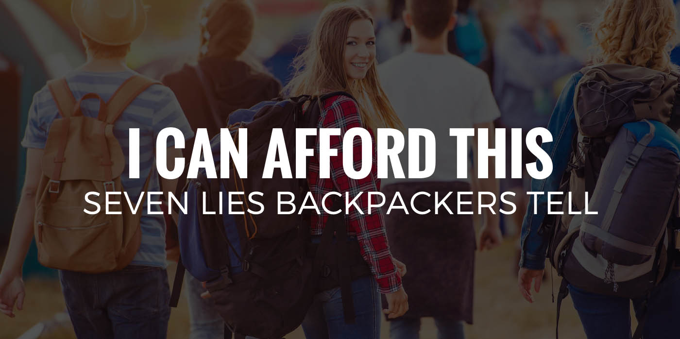 I CAN AFFORD THIS | Seven Lies Backpackers Tell