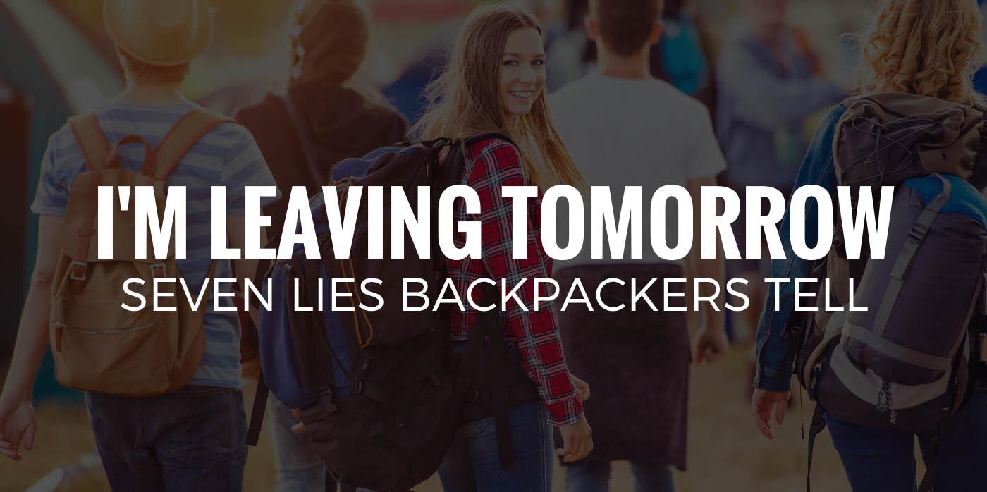 I'M LEAVING TOMORROW | Seven Lies Backpackers Tell