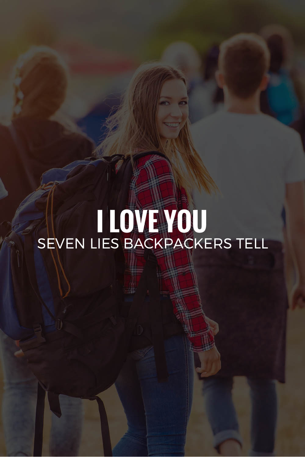 I LOVE YOU | Seven Lies Backpackers Tell