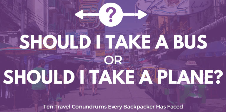 Should I take a bus or should I take a plane? | Ten Travel Conundrums Every Backpacker Has Faced