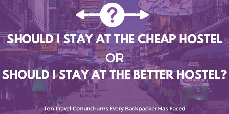 Should I stay at the cheaper hostel or should I stay at the better hostel? | Ten Travel Conundrums Every Backpacker Has Faced