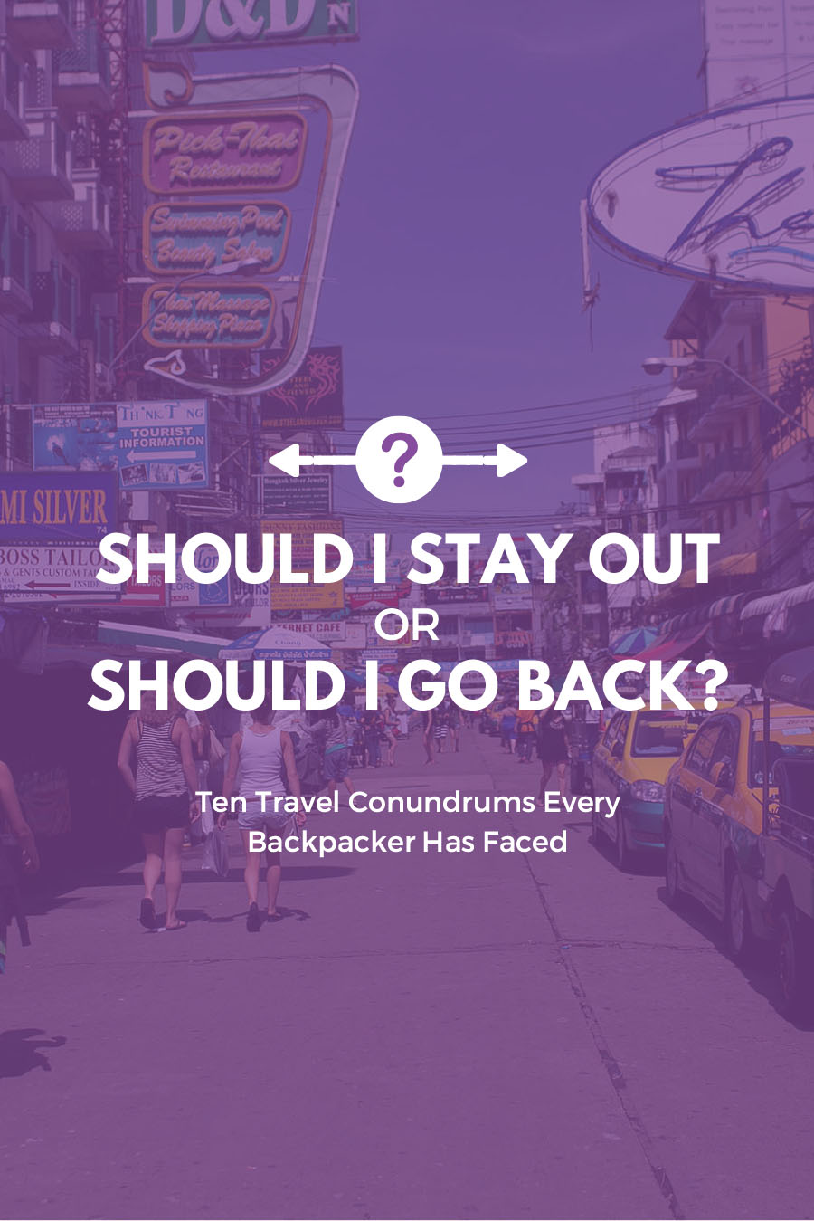 Should I stay out or should I go back? | Ten Travel Conundrums Every Backpacker Has Faced