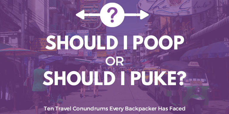 Should I poop or should I puke?  | Ten Travel Conundrums Every Backpacker Has Faced