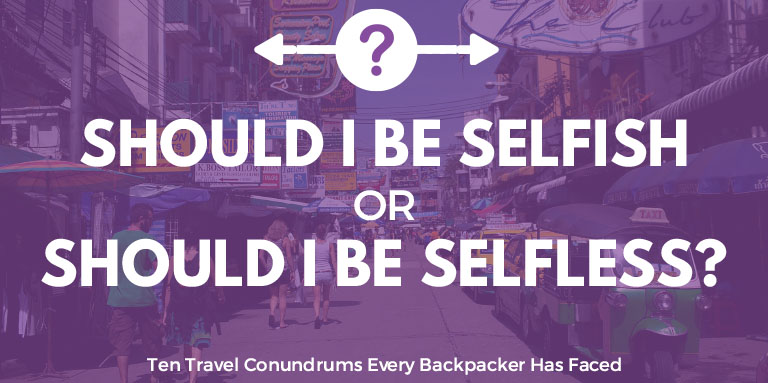 Should I be selfish or should I be selfless? | Ten Travel Conundrums Every Backpacker Has Faced