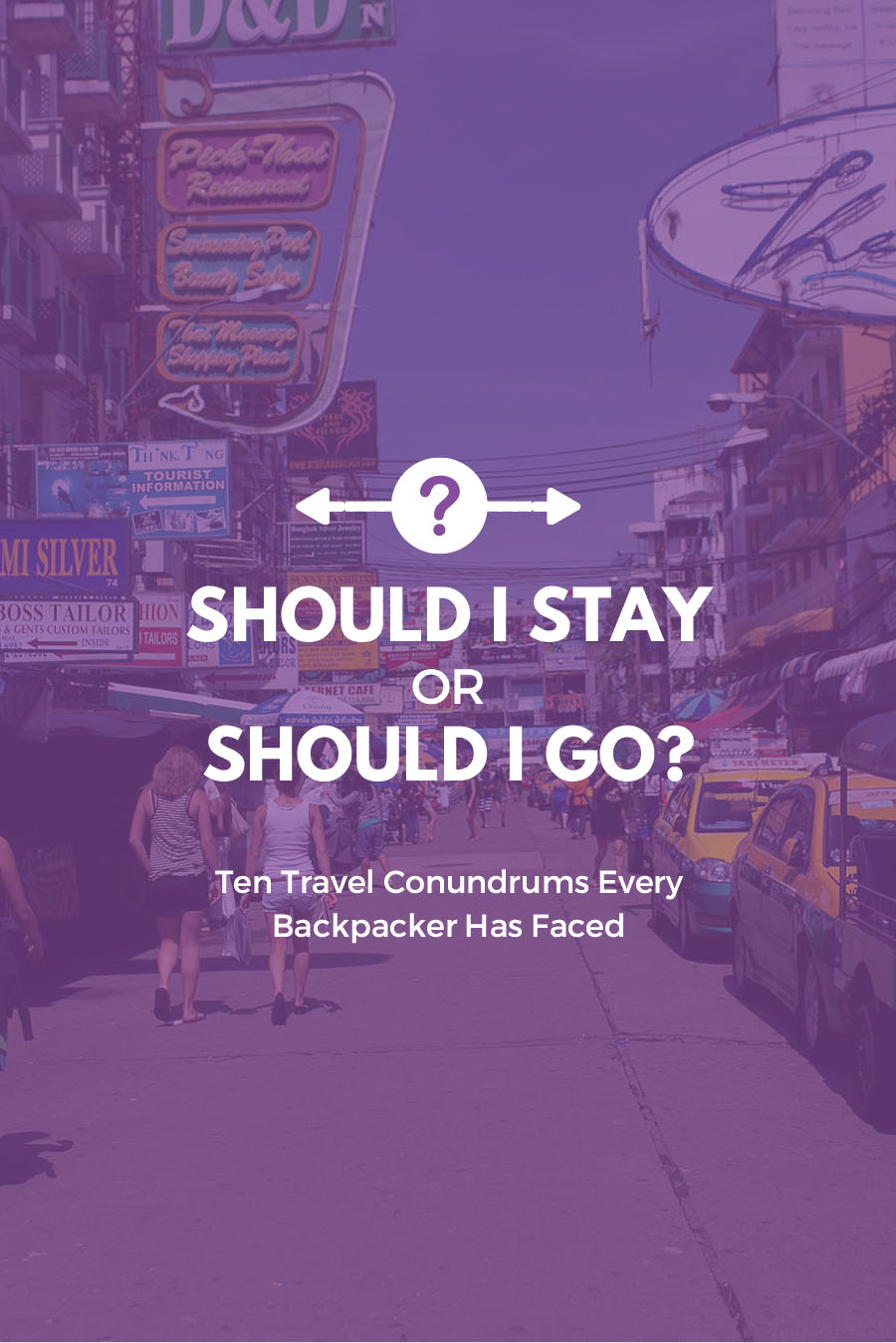 Should I stay or should I go? -| Ten Travel Conundrums Every Backpacker Has Faced