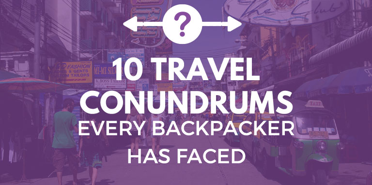 Ten Travel Conundrums Every Backpacker Has Faced