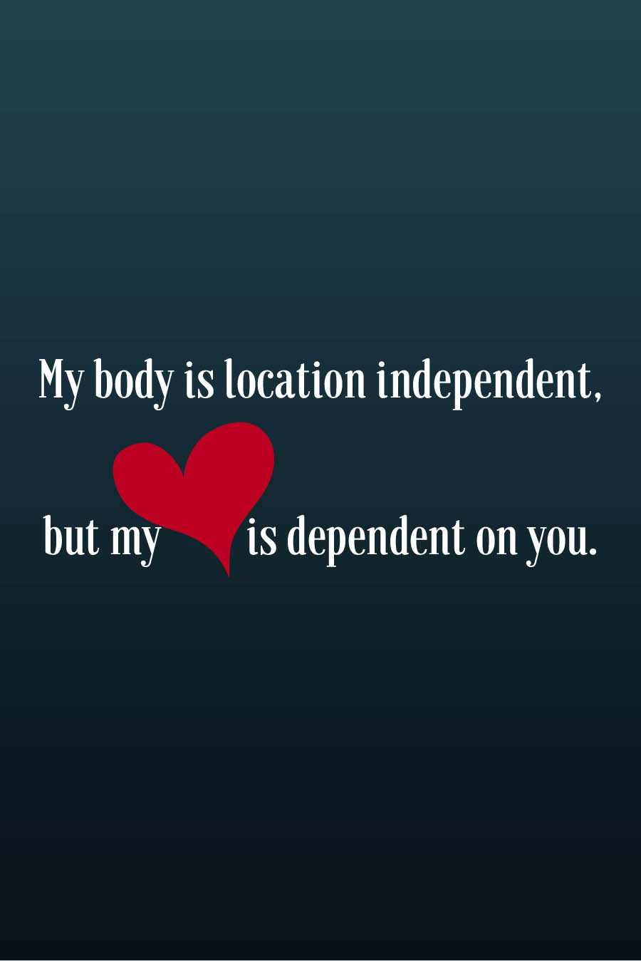 My body is location independent but my heart is dependent on you. | Valentines for Travel Bloggers