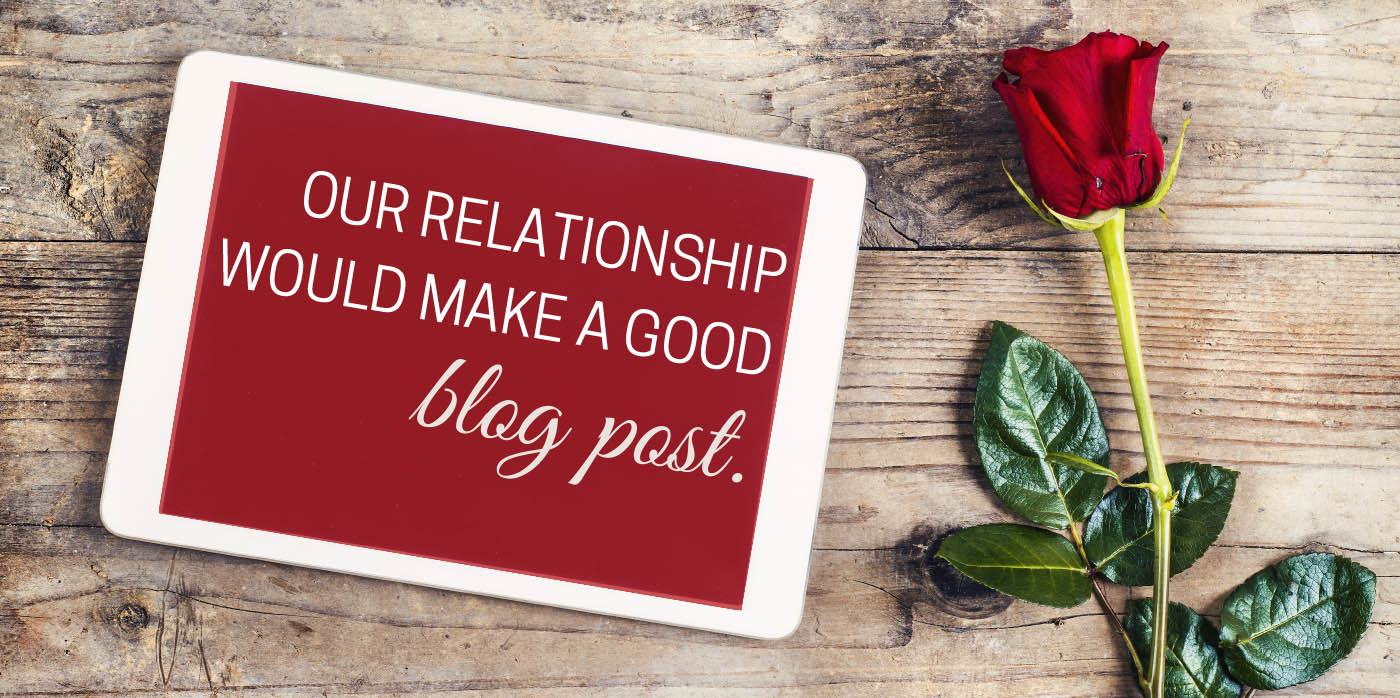 Our relationship would make a good blog post. | Valentines for Travel Bloggers