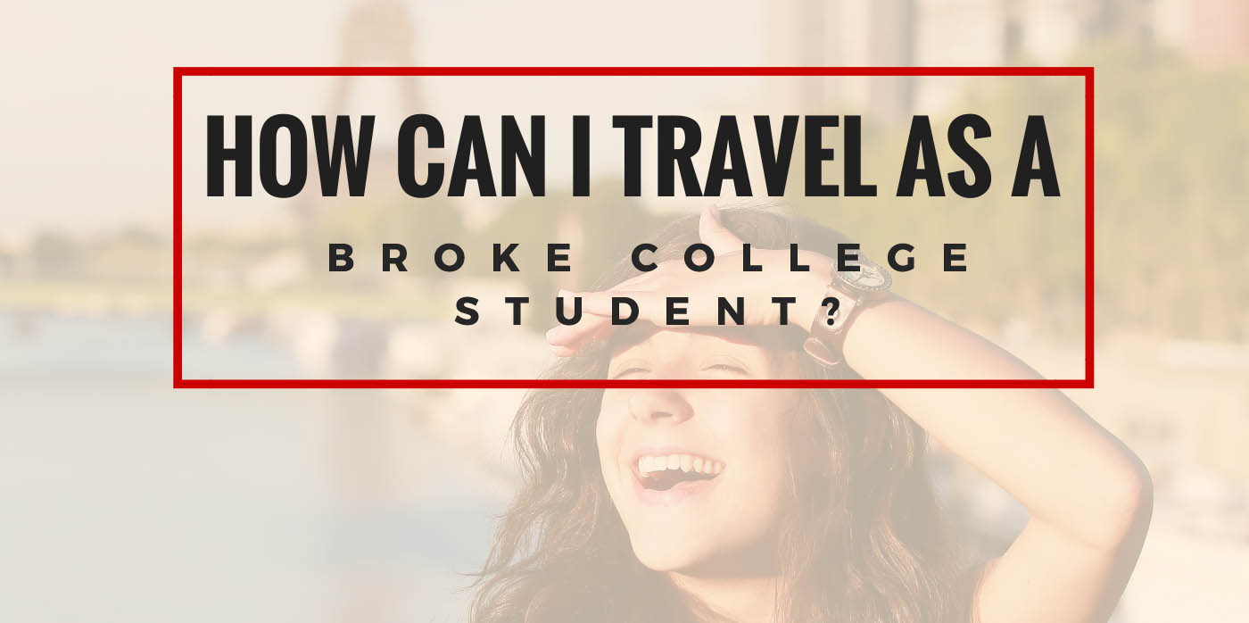 How can I travel as a broke college student?