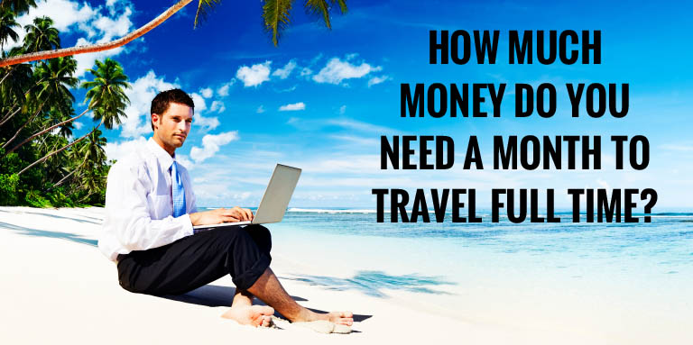 How much money do you need a month to travel full time?