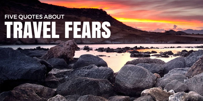 Five Quotes About Travel Fears