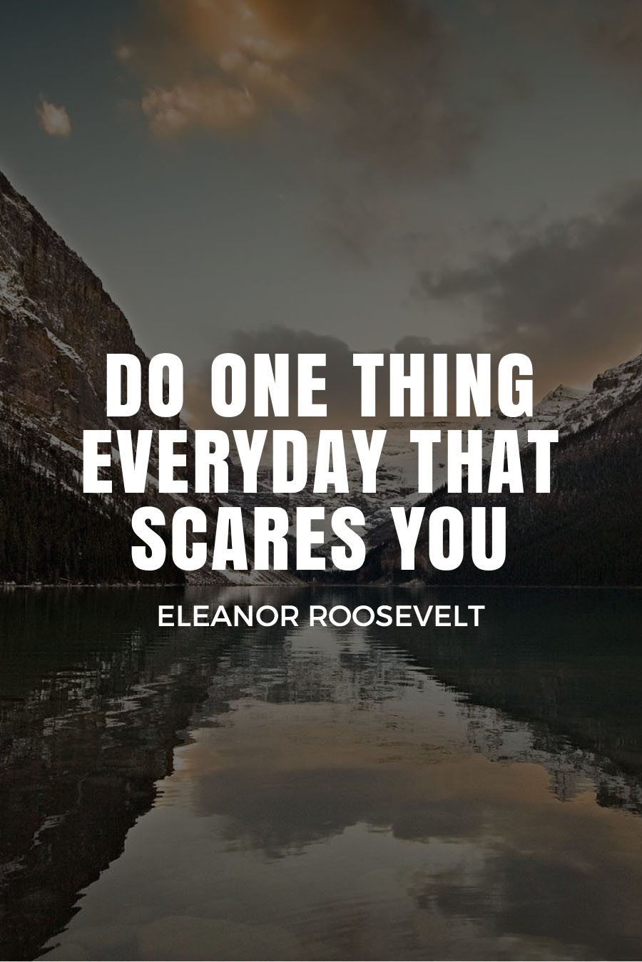 Five Quotes About Travel Fears - DO ONE THING EVERYDAY THAT SCARES YOU - Eleanor Roosevelt