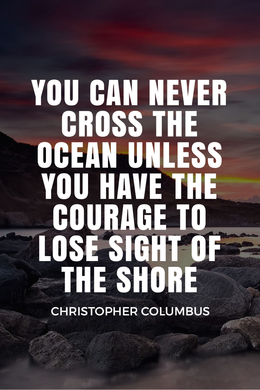 Five Quotes About Travel Fears - YOU CAN NEVER CROSS THE OCEAN UNLESS YOU HAVE THE COURAGE TO LOSE SIGHT OF THE SHORE - Christopher Columbus
